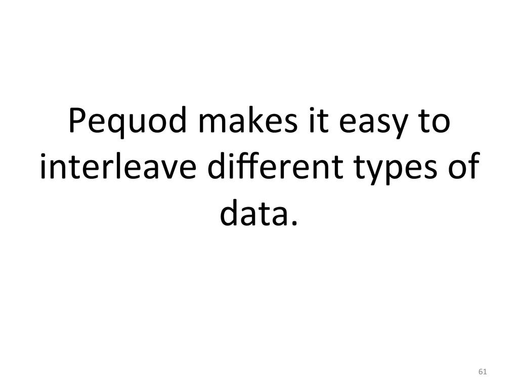 Pequod makes it easy to  interle...