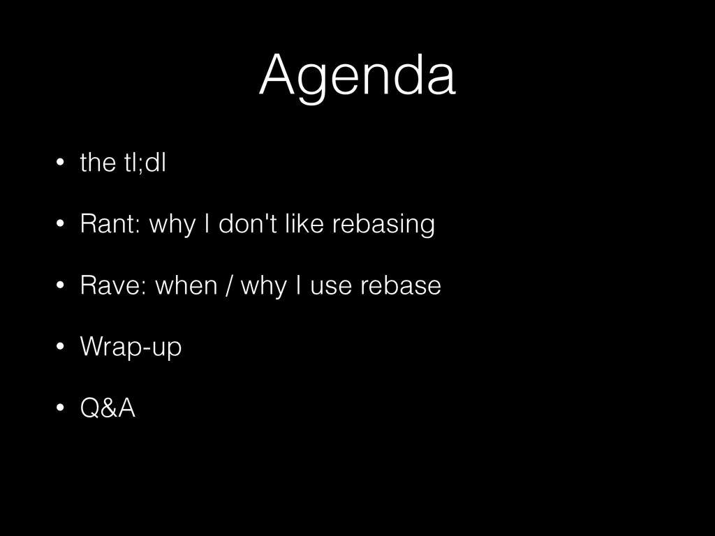 Agenda • the tl;dl • Rant: why I don't like reb...