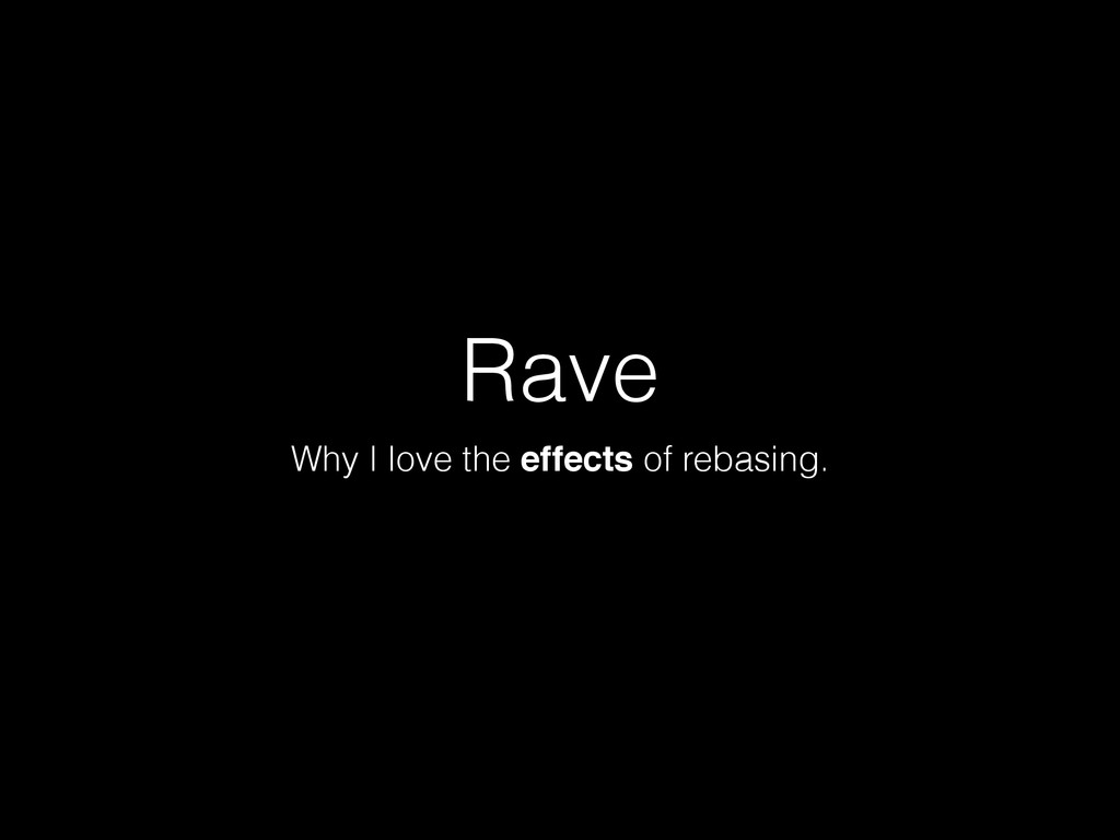 Rave Why I love the effects of rebasing.