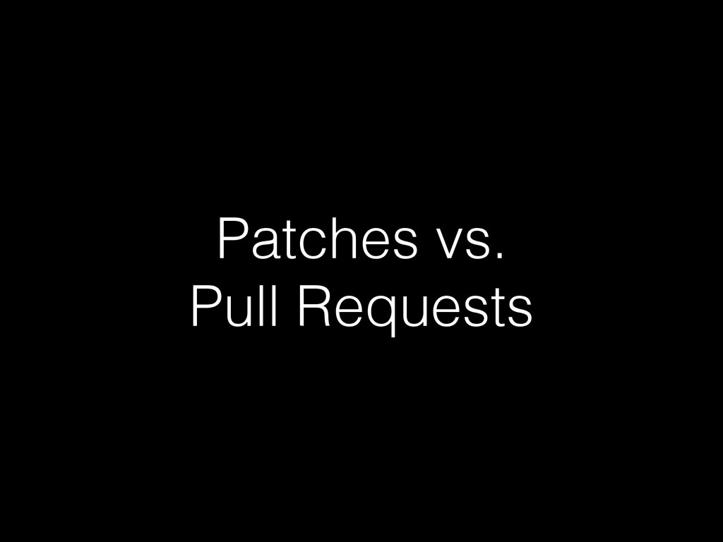 Patches vs. Pull Requests