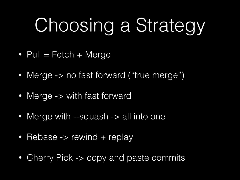 Choosing a Strategy • Pull = Fetch + Merge • Me...