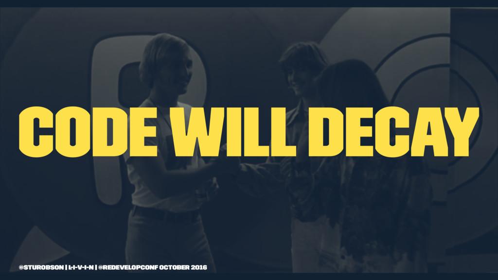 code will decay @sturobson | l-i-v-i-n | @redev...