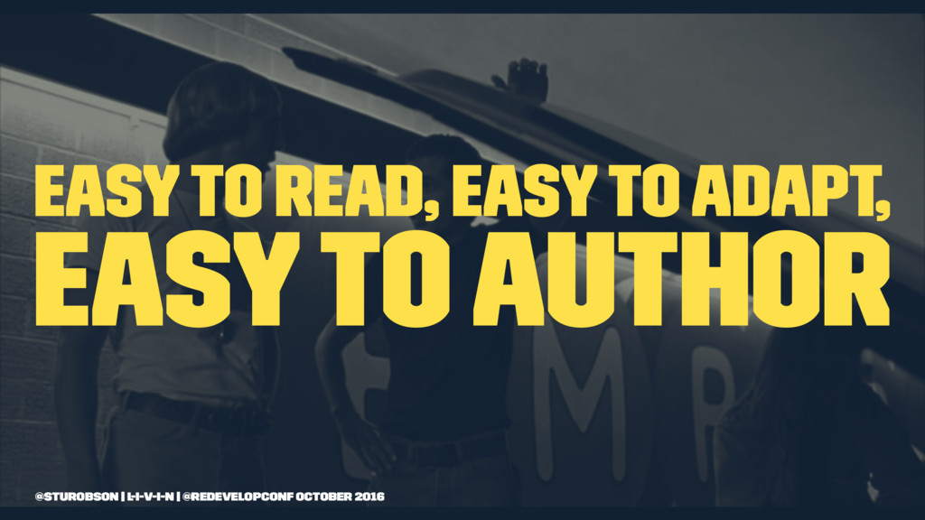 easy to read, easy to adapt, easy to author @st...