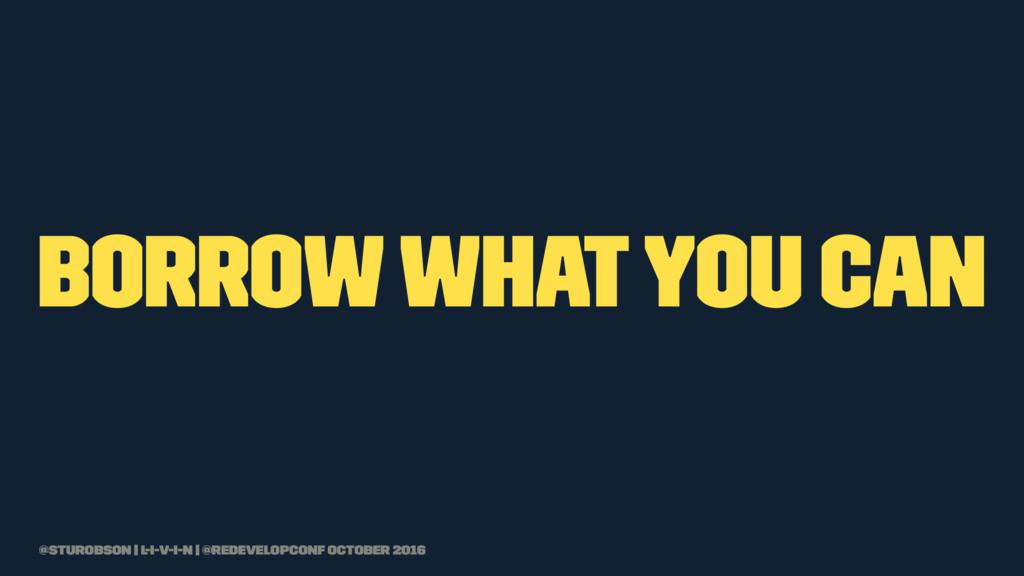borrow what you can @sturobson | l-i-v-i-n | @r...