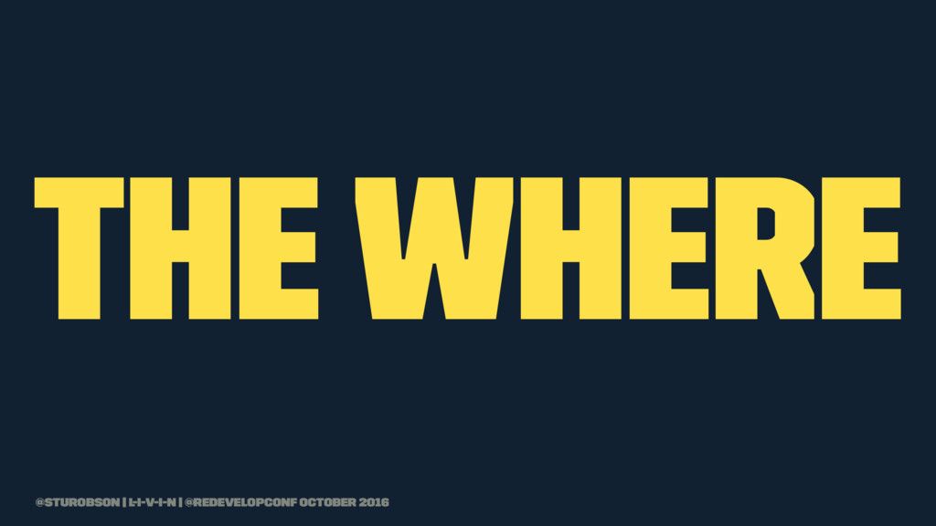 the where @sturobson | l-i-v-i-n | @redevelopco...