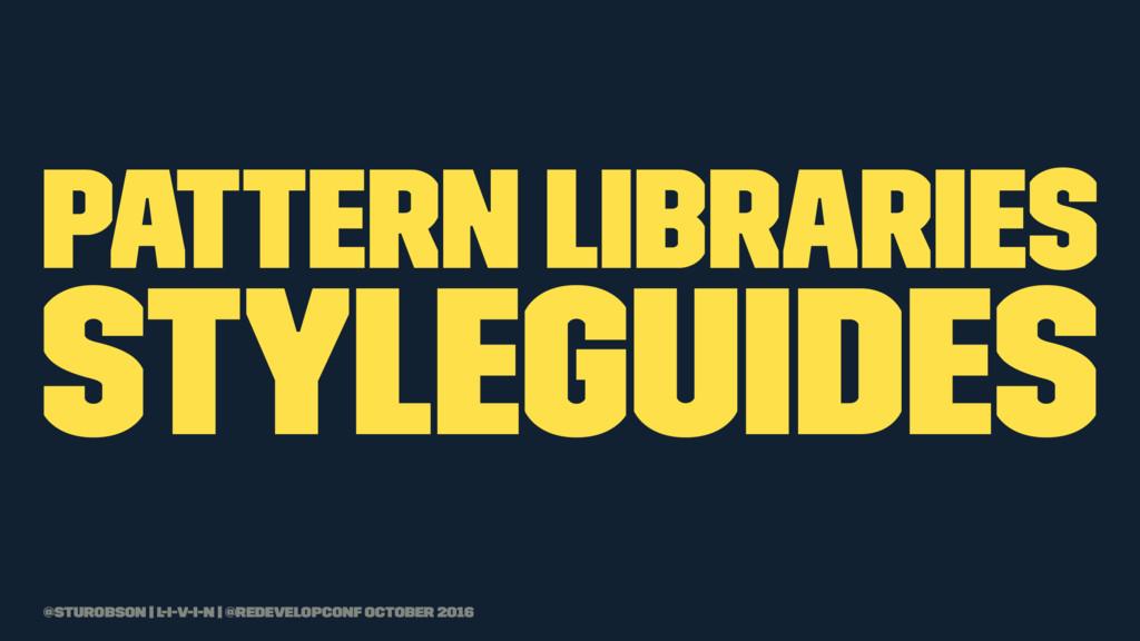 pattern Libraries Styleguides @sturobson | l-i-...