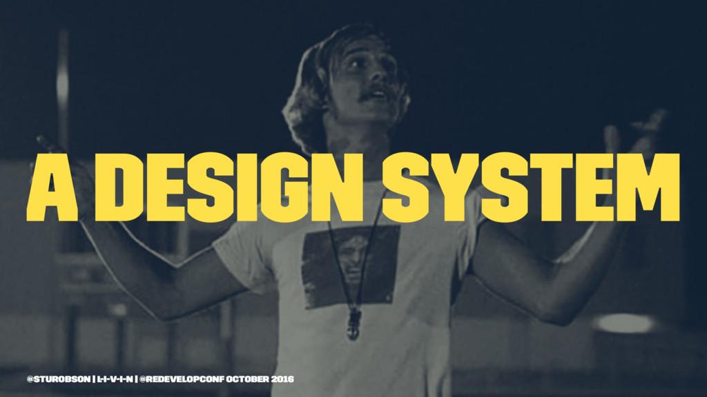a design system @sturobson | l-i-v-i-n | @redev...
