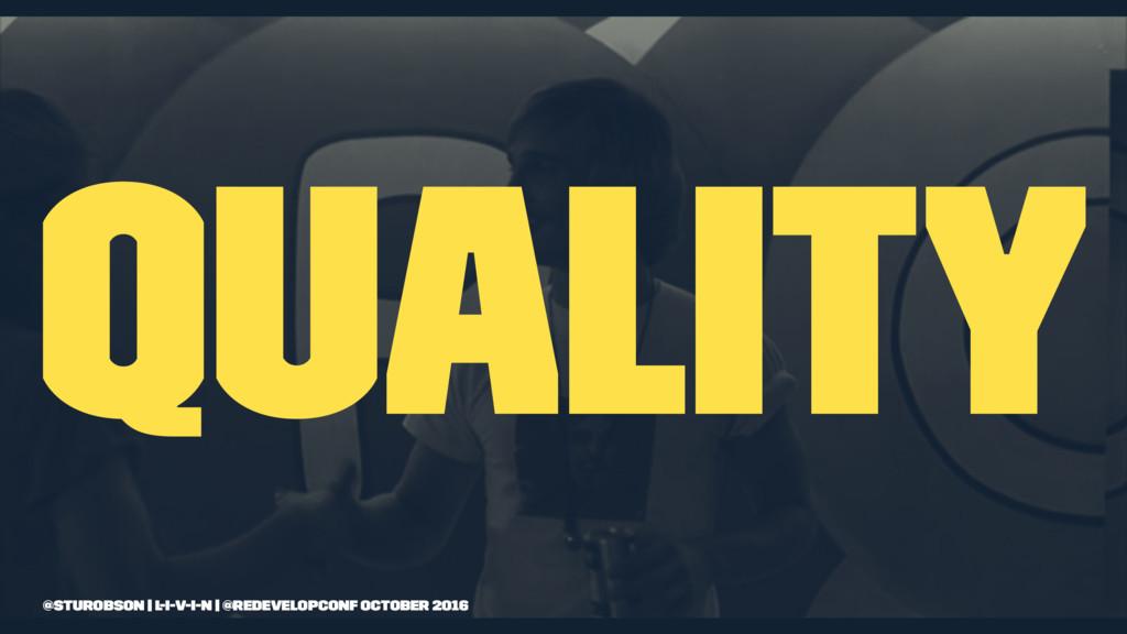 quality @sturobson | l-i-v-i-n | @redevelopconf...