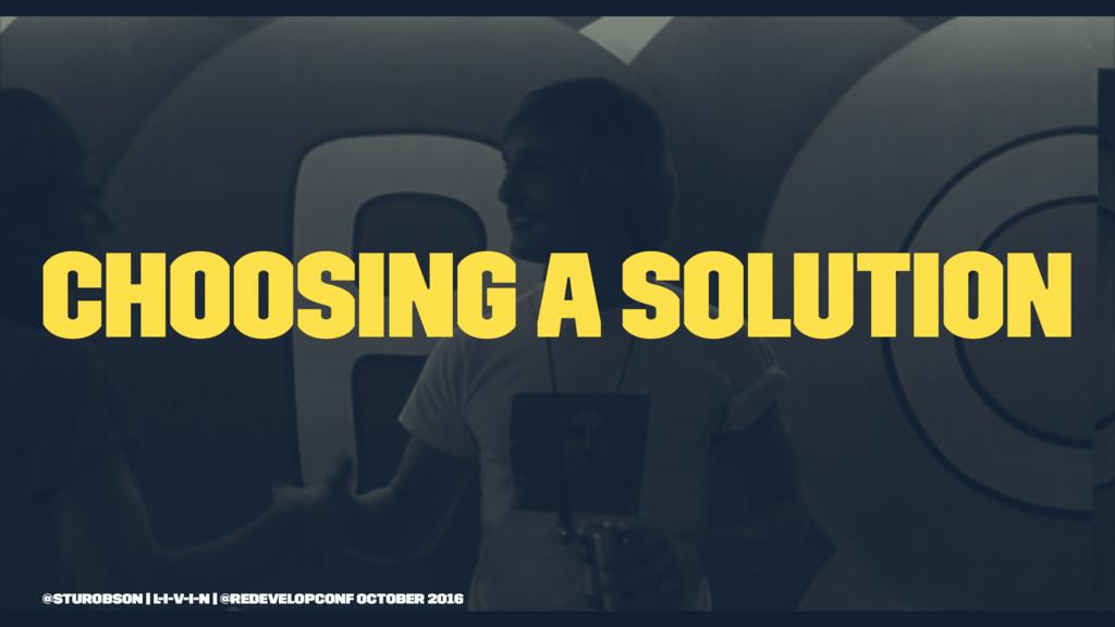 Choosing a solution @sturobson | l-i-v-i-n | @r...