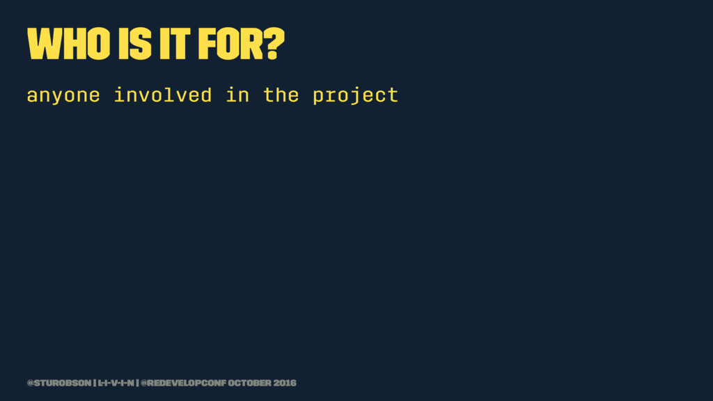 who is it for? anyone involved in the project @...