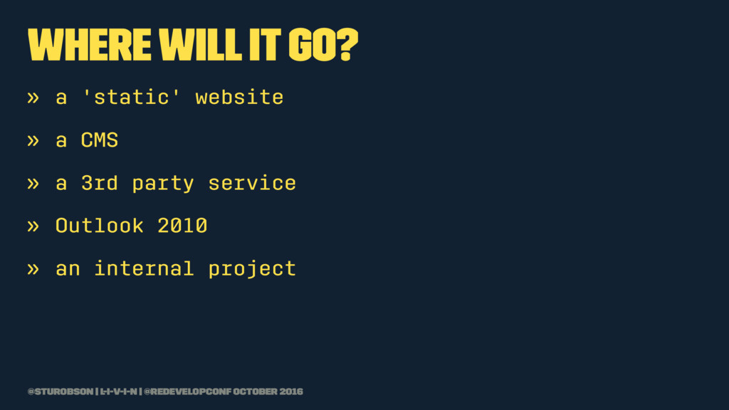 where will it go? » a 'static' website » a CMS ...