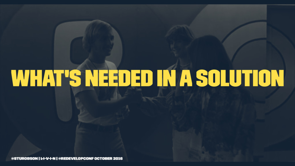 What's needed in a solution @sturobson | l-i-v-...