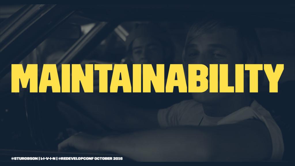 maintainability @sturobson | l-i-v-i-n | @redev...