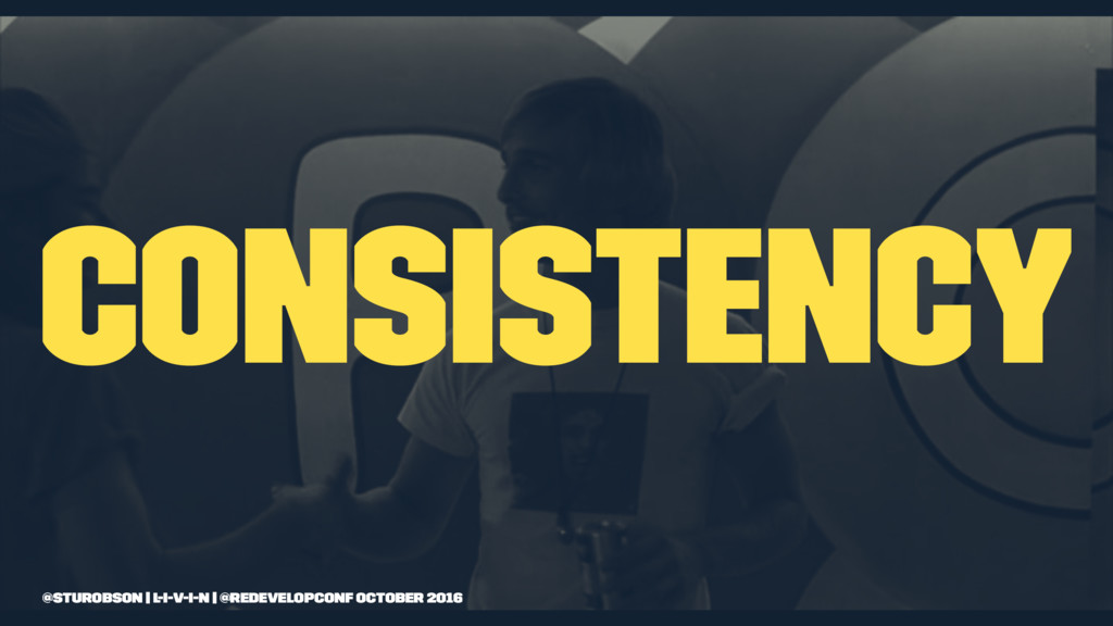 consistency @sturobson | l-i-v-i-n | @redevelop...