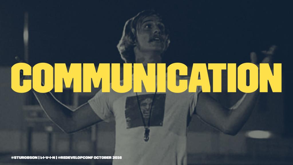 communication @sturobson | l-i-v-i-n | @redevel...