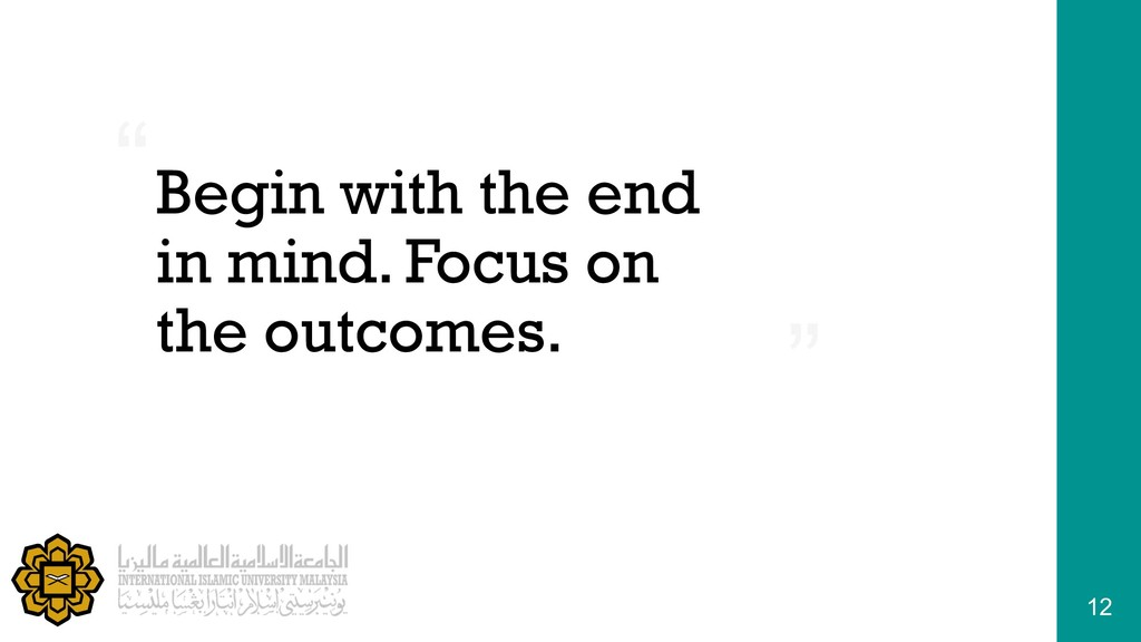 """ "" Begin with the end in mind. Focus on the ou..."