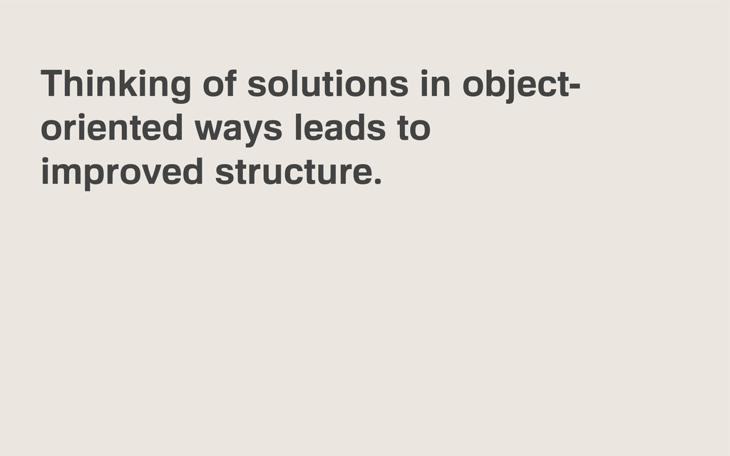 Thinking of solutions in object- oriented ways ...