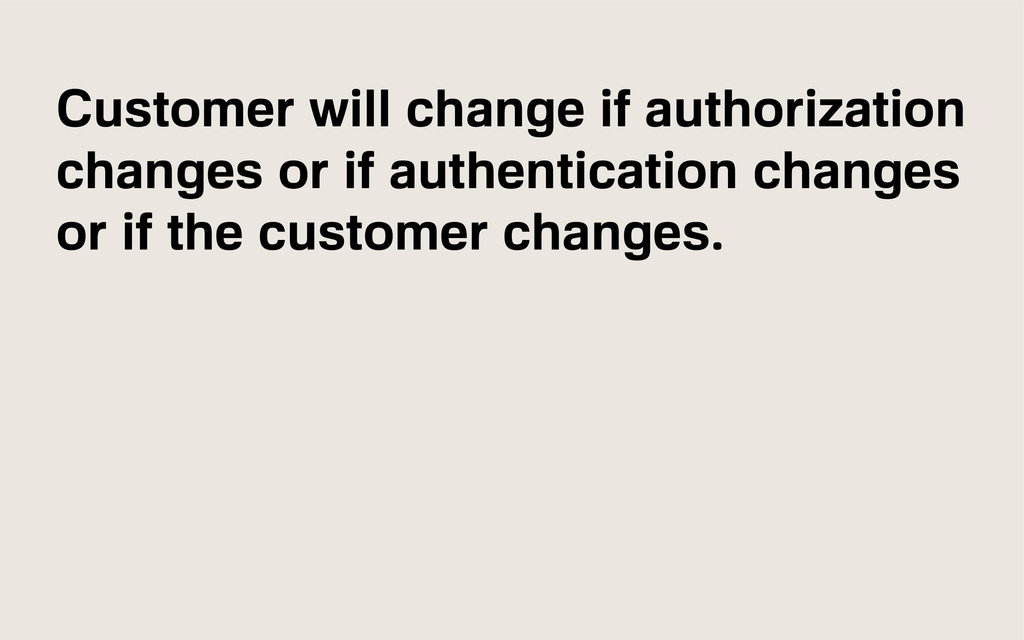 Customer will change if authorization changes o...