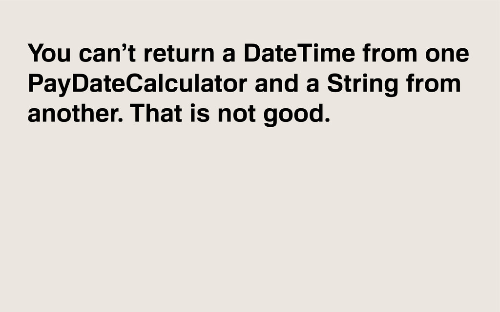 You can't return a DateTime from one PayDateCal...