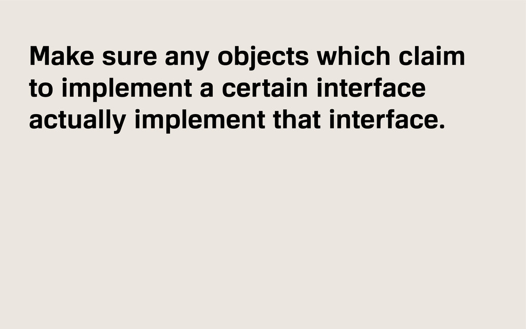 Make sure any objects which claim to implement ...