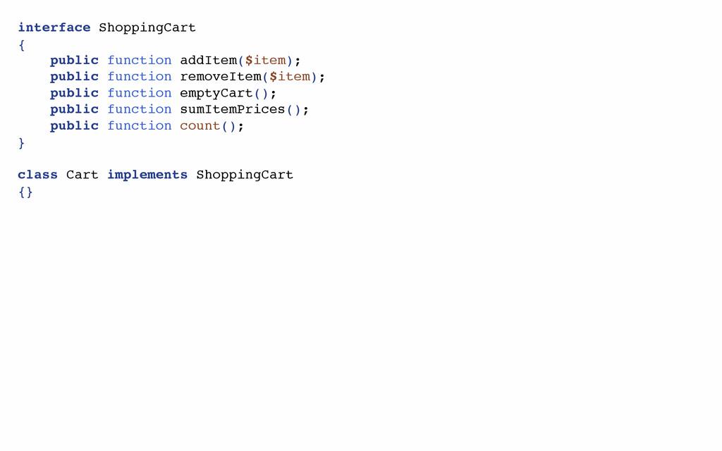 interface ShoppingCart { public function addIte...