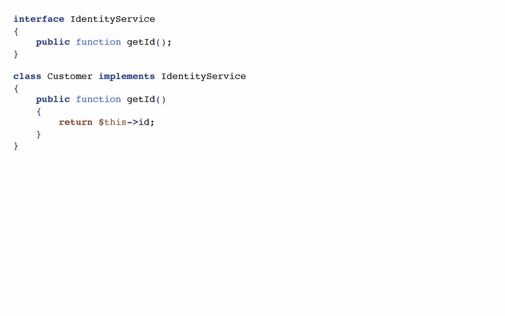 interface IdentityService { public function get...