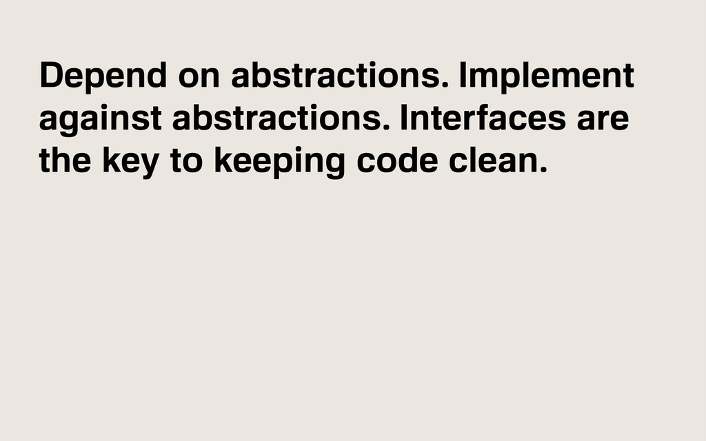Depend on abstractions. Implement against abstr...