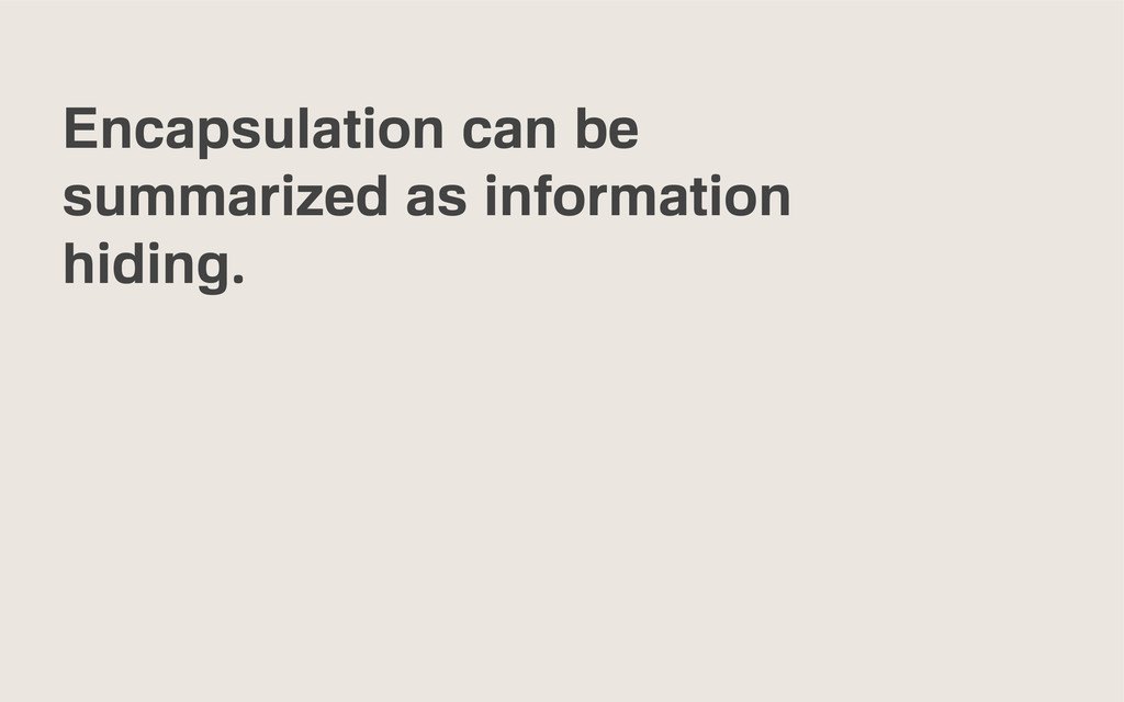 Encapsulation can be summarized as information ...