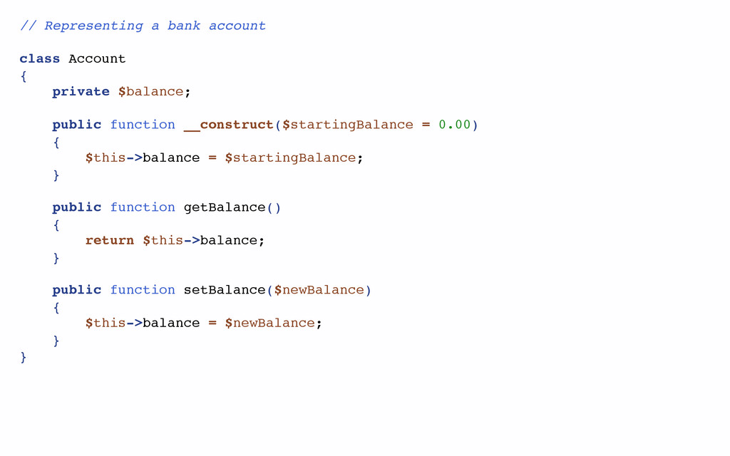 // Representing a bank account class Account { ...