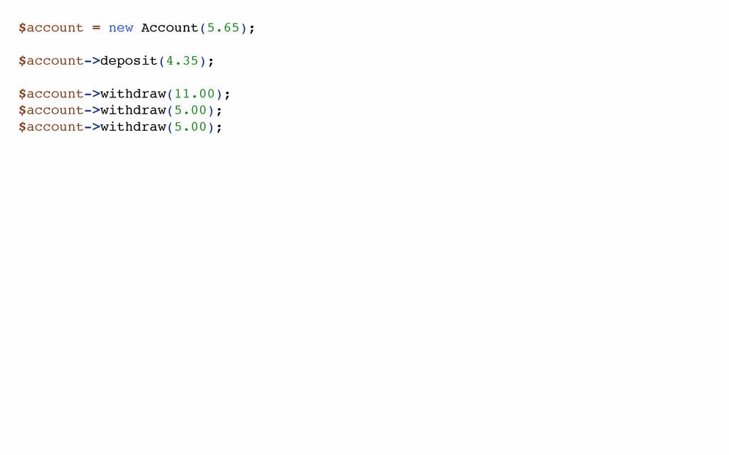 $account = new Account(5.65); $account->deposit...