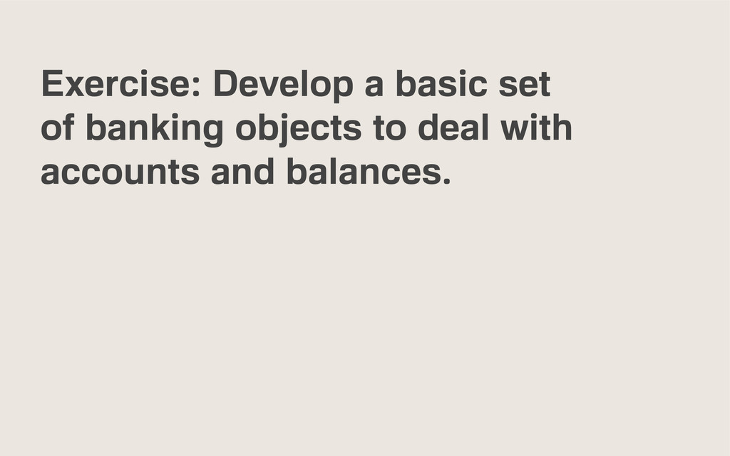 Exercise: Develop a basic set of banking object...