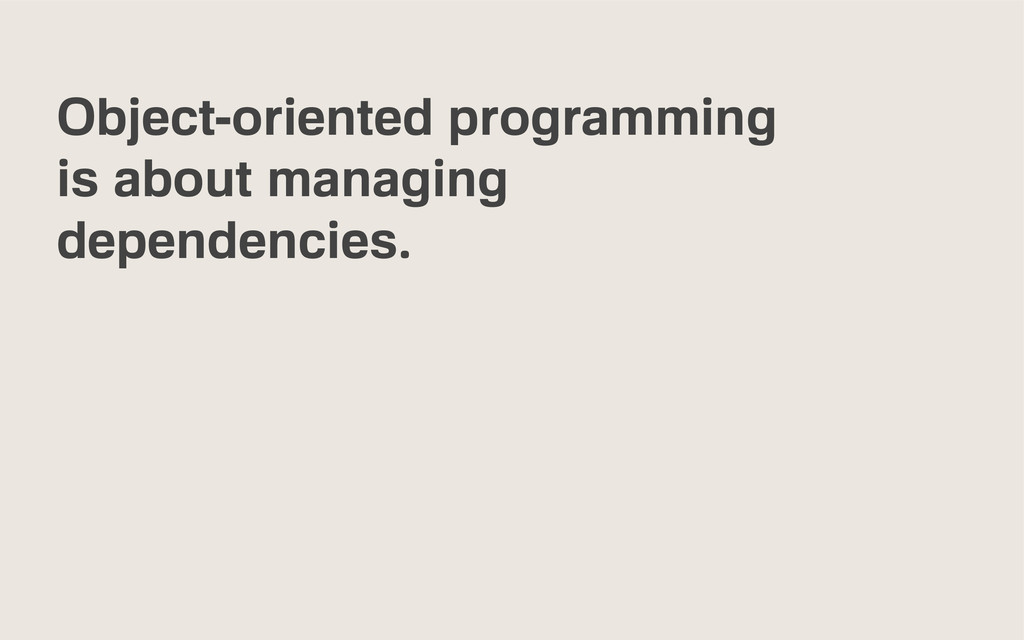 Object-oriented programming is about managing d...