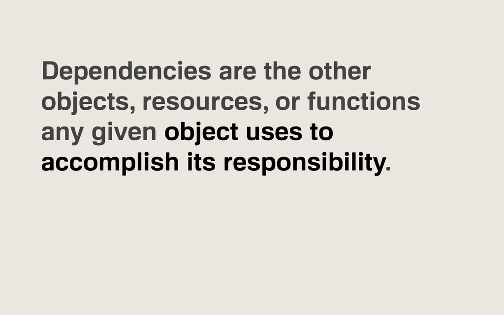 Dependencies are the other objects, resources, ...
