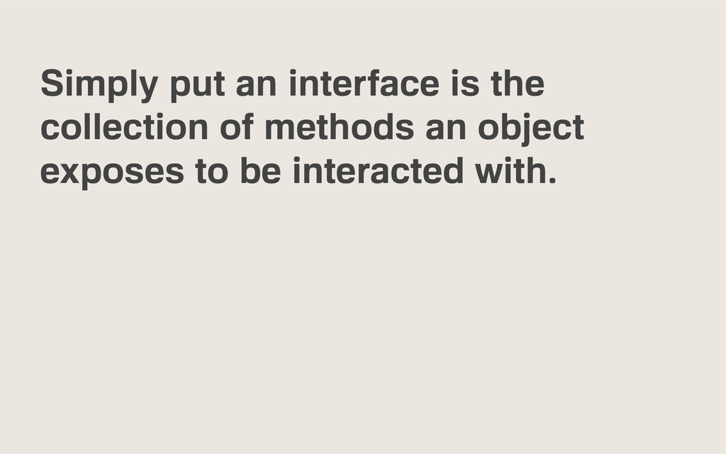 Simply put an interface is the collection of me...