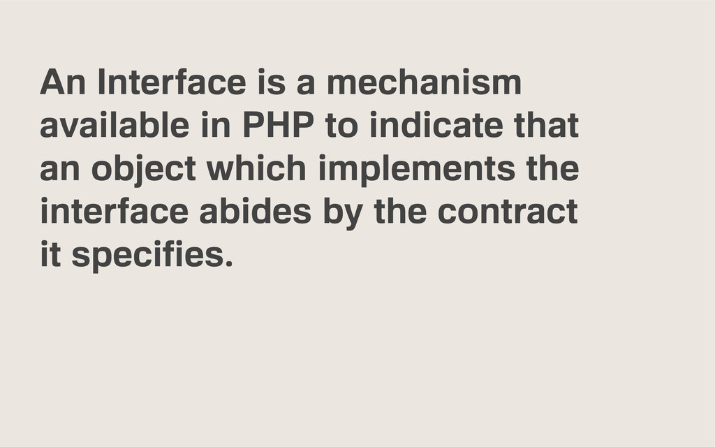 An Interface is a mechanism available in PHP to...