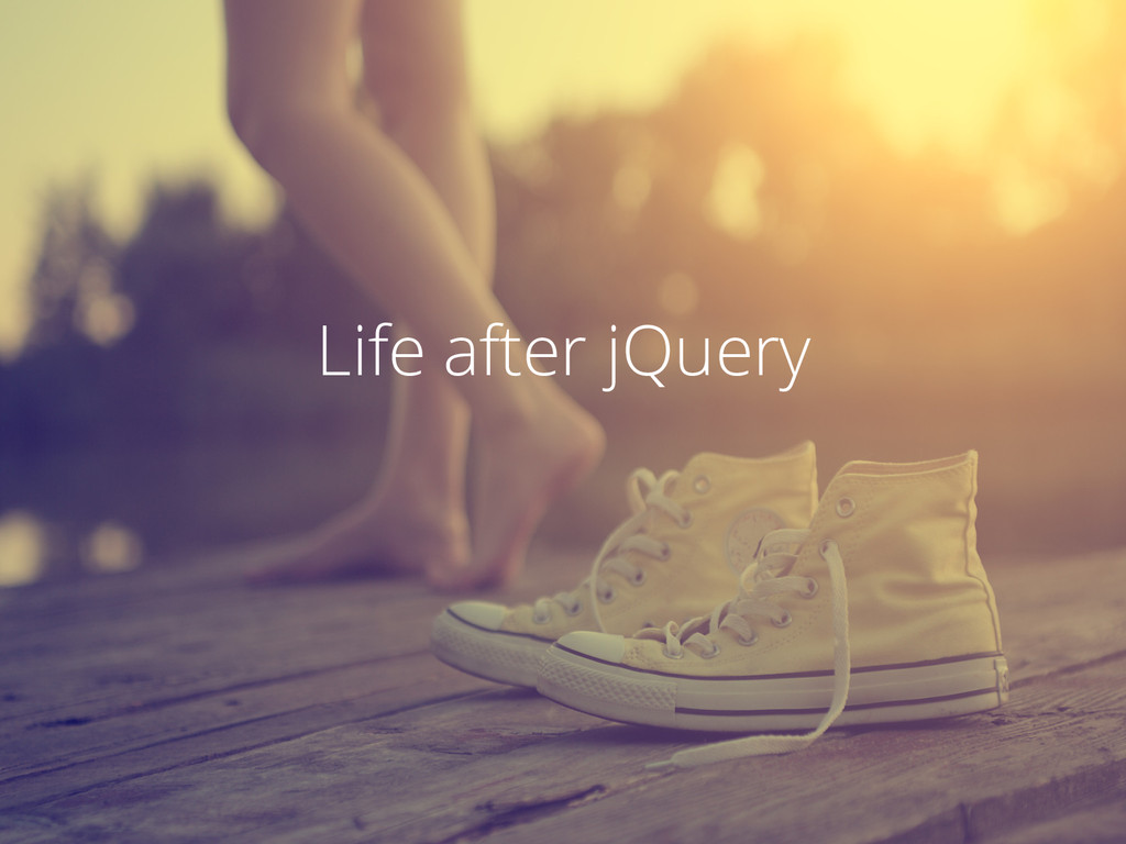 Life after jQuery