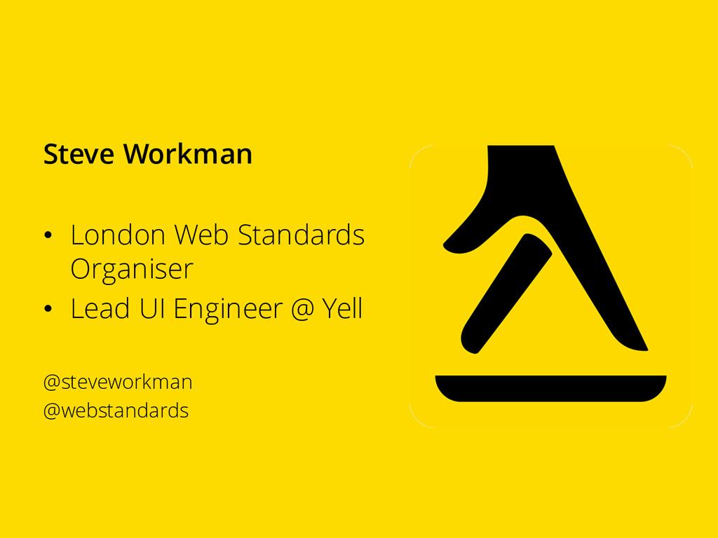 Steve Workman • London Web Standards Organiser ...