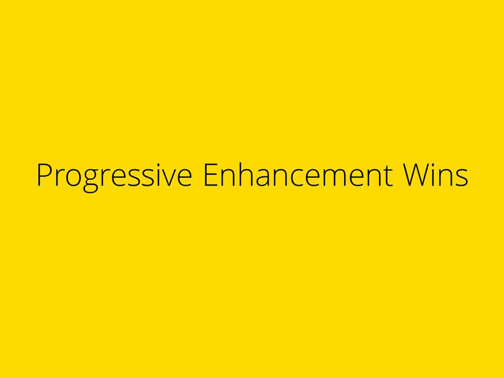 Progressive Enhancement Wins