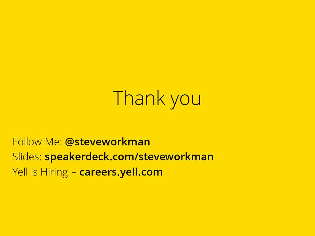 Thank you Follow Me: @steveworkman Slides: spea...