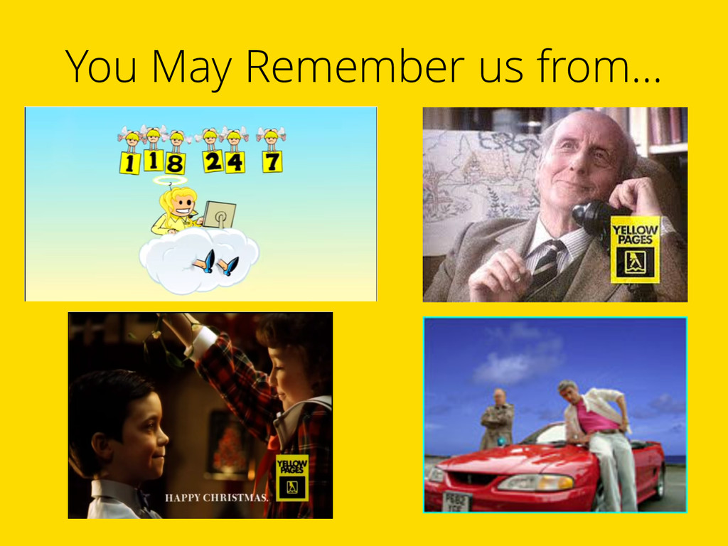You May Remember us from…