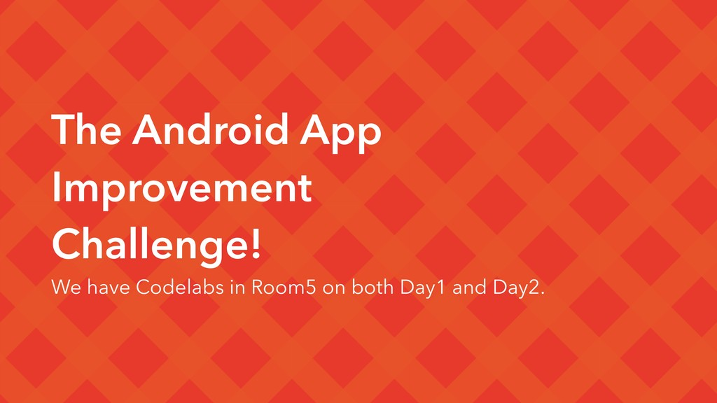 The Android App Improvement Challenge! We have ...