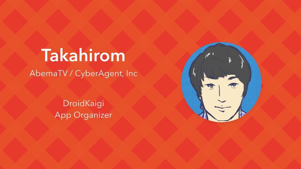Takahirom AbemaTV / CyberAgent, Inc DroidKaigi ...