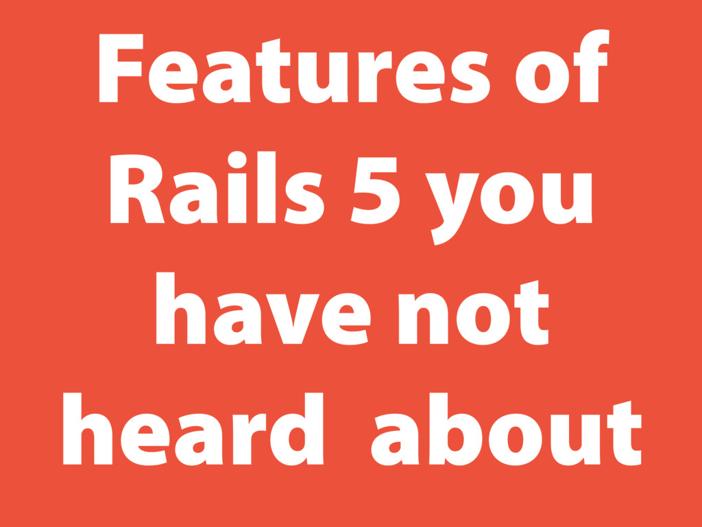 Features of Rails 5 you have not heard about