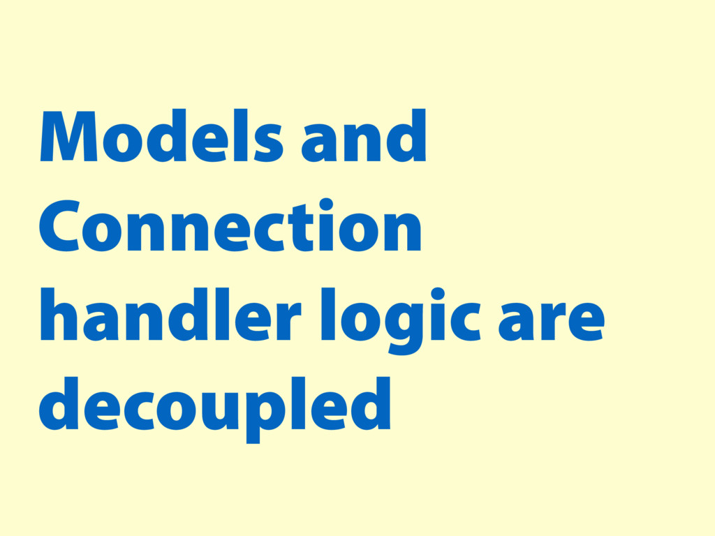 Models and Connection handler logic are decoupl...