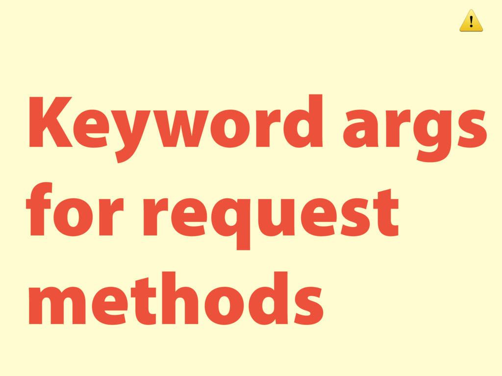 Keyword args for request methods ⚠
