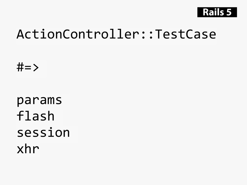 ActionController::TestCase #=> params flash ses...