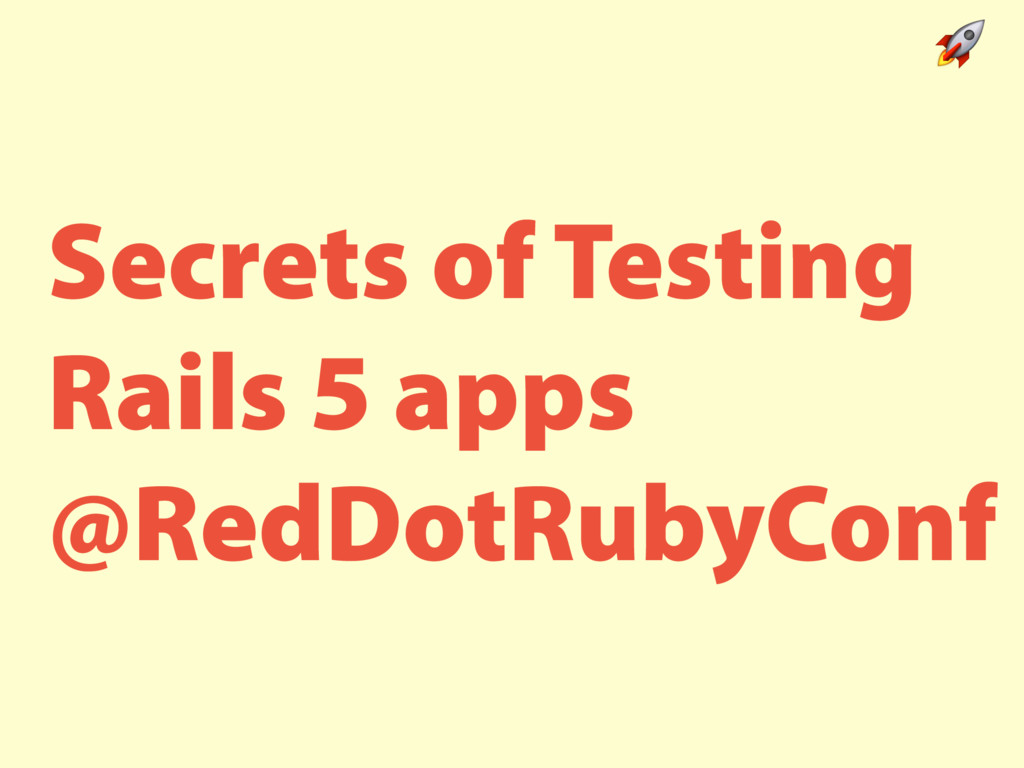 Secrets of Testing Rails 5 apps @RedDotRubyConf