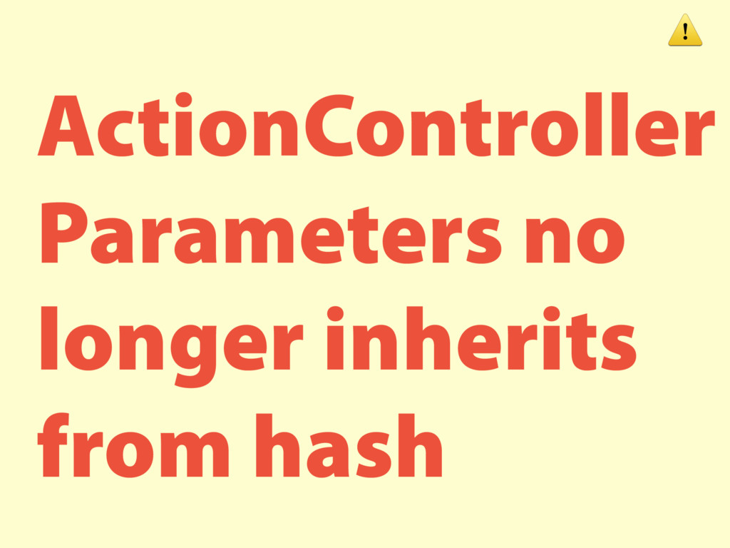 ActionController Parameters no longer inherits ...