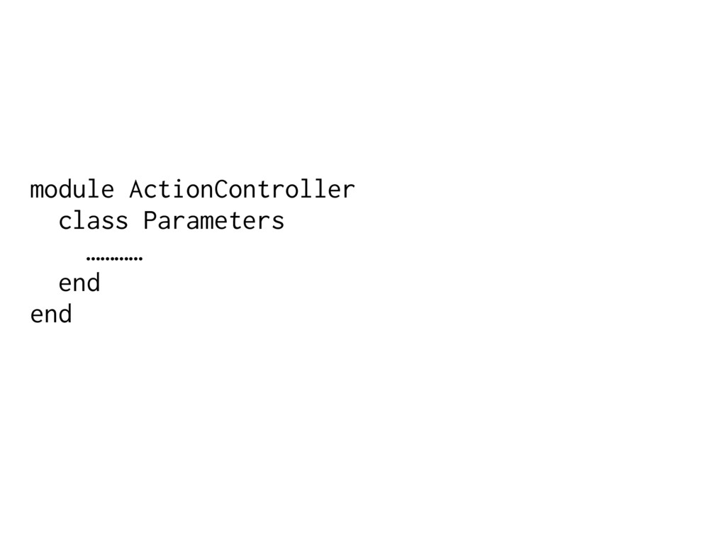 module ActionController class Parameters ………… e...