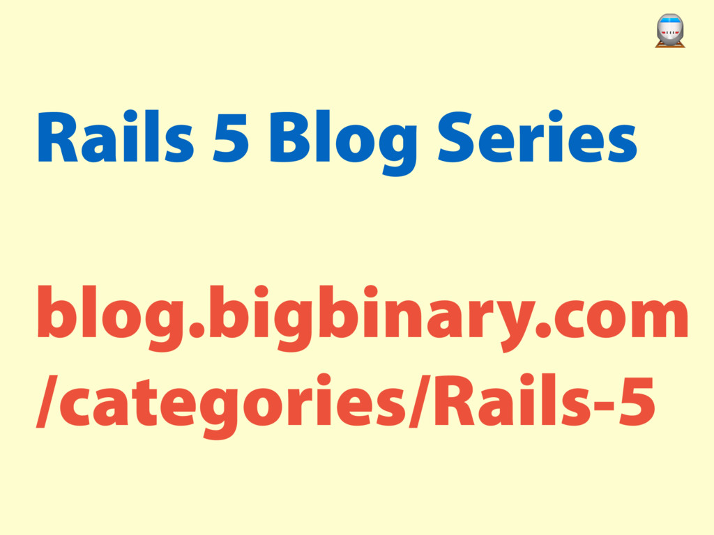 Rails 5 Blog Series blog.bigbinary.com /categor...